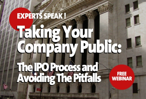 Webinar: Taking Your Company Public: The IPO Process and Avoiding the Pitfalls